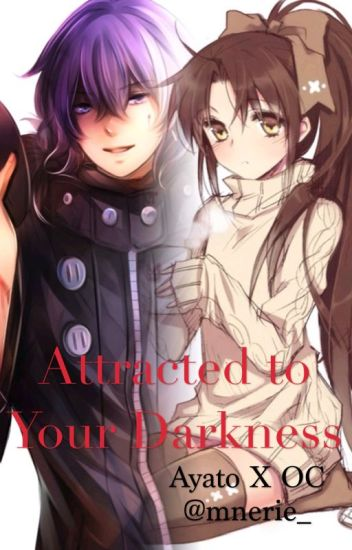 Attracted to Your Darkness. Ayato Kirishima x OC. [On HOLD]