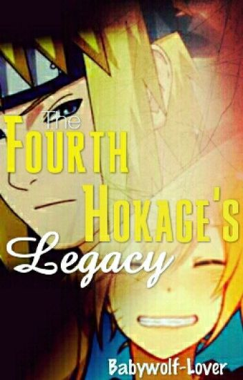 The Fourth Hokage's Legacy -a Naruto fanfiction - Babywolf