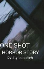 ONE SHOT : HORROR STORY by stylessbitxh