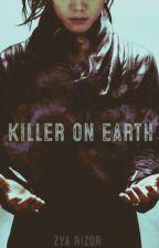 Killer on Earth (No longer updating) by ZyaRizor