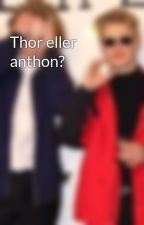 Thor eller anthon? by anthorlover