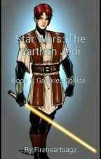 Star Wars: The Earthen Jedi Book 1: Galaxies collide by Fireheartsage
