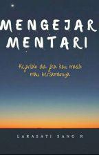 MENGEJAR MENTARI by LarasatiSangRembulan