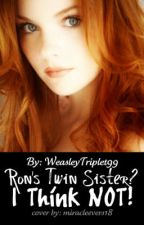 Ron's Twin Sister? I think not! *HP FanFic* [[ON HOLD]] by BeyondJustReading