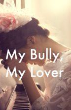 My Bully, My Lover. by SalmaTheMoon2