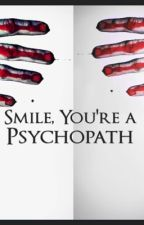 Smile, You're  a Psychopath by Lawlirawr