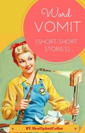 Word Vomit (Short-Short Stories) by ShutUpAndCoffee