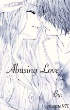 Abusing Love by mame971