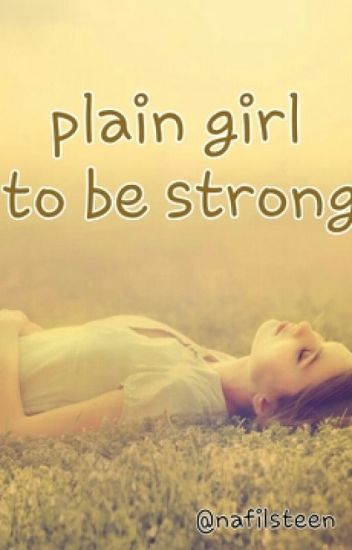 Plain Girl To Be Strong