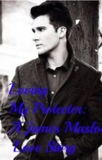Loving my protecter:James Maslow Love Story by SusanSchmidt