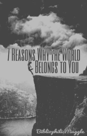 7 Reasons Why The World Belongs to You by BibliophilicMuggle