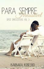 Para Sempre Irresistível(Livro 3 da Série Irresistível) - Amostra by BrbaraRibeiro4