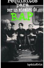 Requisitos para ser un miembro de B.A.P *--*. by BxbyJxllix
