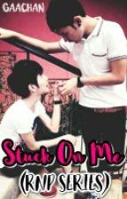 Stuck On Me (RnP Series) by gaachan