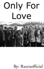 Only for love || an R5 story by Rauraofficial