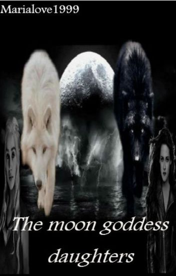 The Moon Goddess Daughters (On Hold-being Edited)