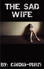 The Sad Wife by calola_putri