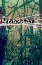 Radioactive by SnowdropEyes