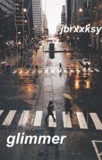 Glimmer; Jai Brooks ✔️ by JBrxxksy