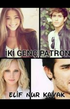 İKİ GENÇ PATRON by ElifKvk0