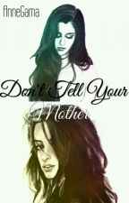 Don't Tell Your Mother ( Fanfic Camren ) by AnneGama