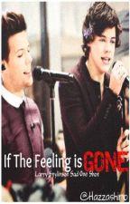 If The Feeling Is Gone (Larry Stylinson sad story one shot) by HazzaShiro