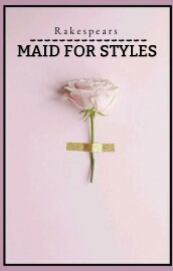 Maid For Styles [H.S]