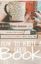 How to Write a Good Book by aiajaberthebooknerd