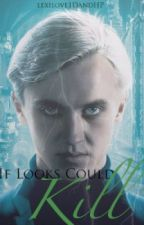 if looks could kill {a Draco Malfoy love story}  by WhenInDoubtSleep