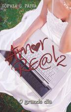 Amor Real 2 - O grande dia by SophiaGPaiva