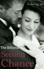 The Billionaire's Second Chance(on hold) by lovbeing_me