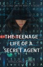 The Teenage Life of a Secret Agent by RandomGirl1302