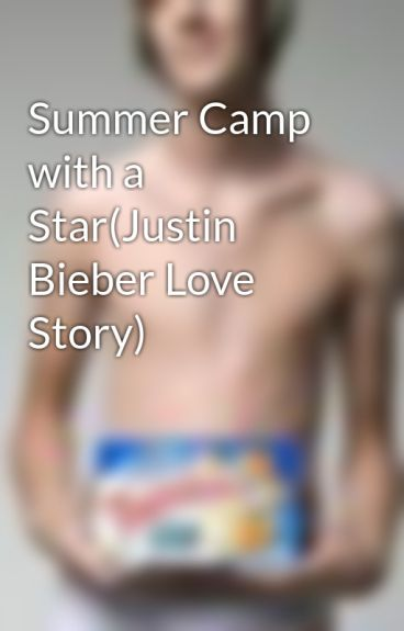 Summer Camp with a Star(Justin Bieber Love Story) by jblover64