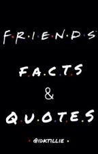 F.R.I.E.N.D.S facts and quotes by idktillie