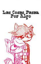 Las Cosas Pasan Por Algo/FoxyxMangle/ by Amandx-