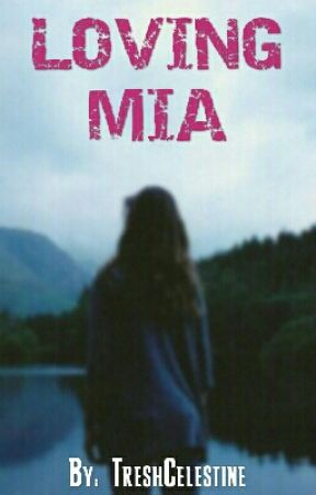 Loving Mia (Book 1) *Complete* by TreshCelestine