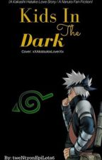 Kids In The Dark (A Kakashi Love Story) (1st Place in NWA Kakashi 2015) by tweNtyonEpiLots6