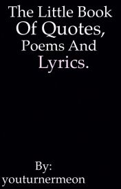 The little book of quotes, poems and lyrics.  by youturnermeon
