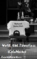 Weak and Powerless (Columbine) by Elzb3thMotionless
