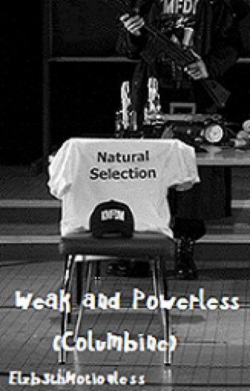 Weak and Powerless (Columbine)