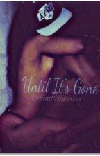 Until It's Gone by UrbanPrincesses
