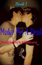 Make Me A Deal (BoyxBoy) by ShelbyIsAUnicorn