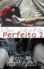 Um idiota perfeito #2 by Kamilly23