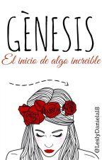 Génesis, el inicio de algo increíble by leslydaniela18