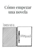 Cómo empezar una novela by Mttpad