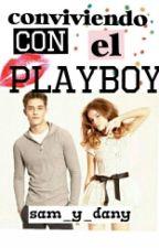 Conviviendo con el PlayBoy  (Pausada)  by samantha_mz