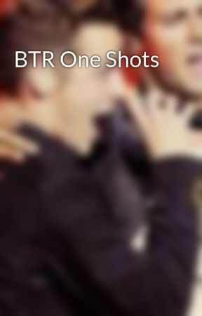 BTR One Shots by BTR_4ever_2319
