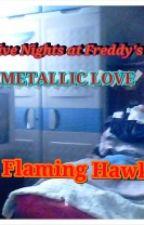 FNAF: Metallic Love by FlamingHawk