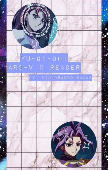 Yu-Gi-Oh! ARC-V x Reader