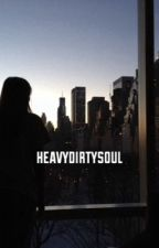 heavy dirty soul| muke by -mukingforsoup